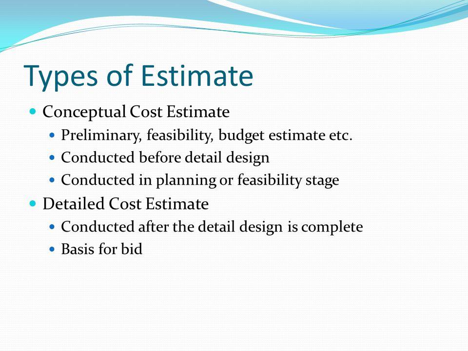 Types of Estimate Conceptual Cost Estimate Detailed Cost Estimate