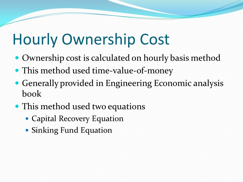 Hourly Ownership Cost Ownership cost is calculated on hourly basis method. This method used time-value-of-money.