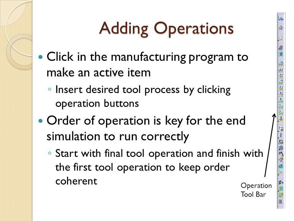 Adding Operations Click in the manufacturing program to make an active item. Insert desired tool process by clicking operation buttons.