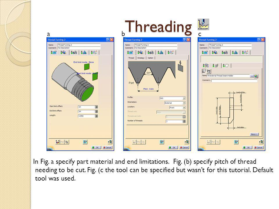 Threading a. b. c. In Fig. a specify part material and end limitations. Fig. (b) specify pitch of thread.