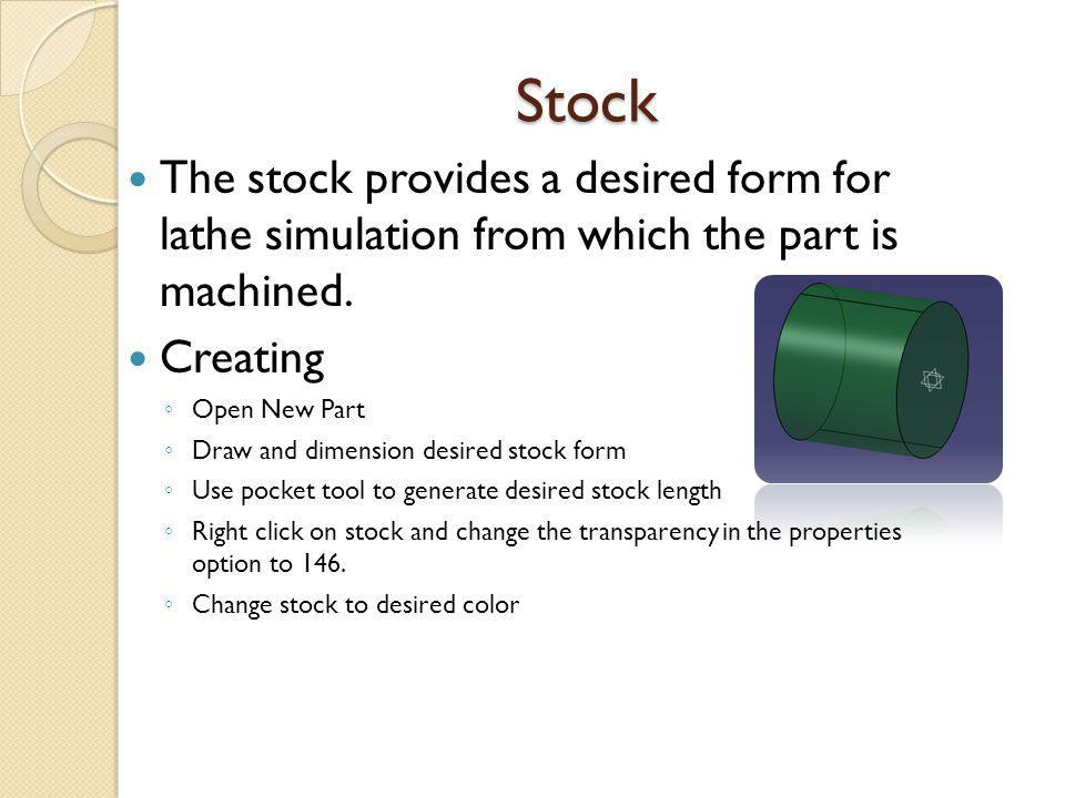 Stock The stock provides a desired form for lathe simulation from which the part is machined. Creating.