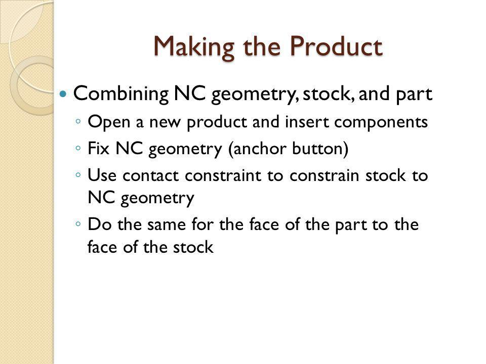Making the Product Combining NC geometry, stock, and part