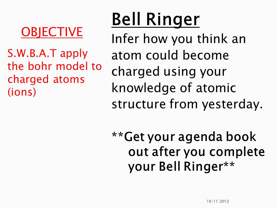 Bell Ringer Infer how you think an OBJECTIVE atom could become
