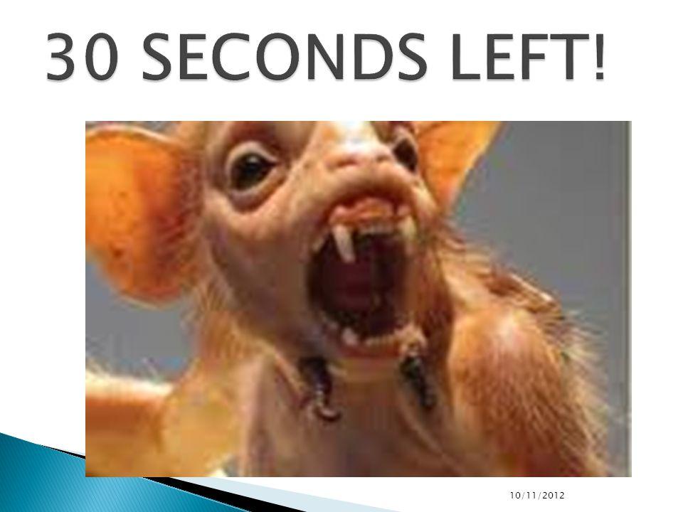 30 SECONDS LEFT! 10/11/2012