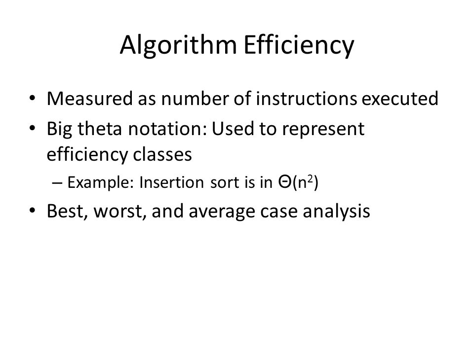Algorithm Efficiency Measured as number of instructions executed