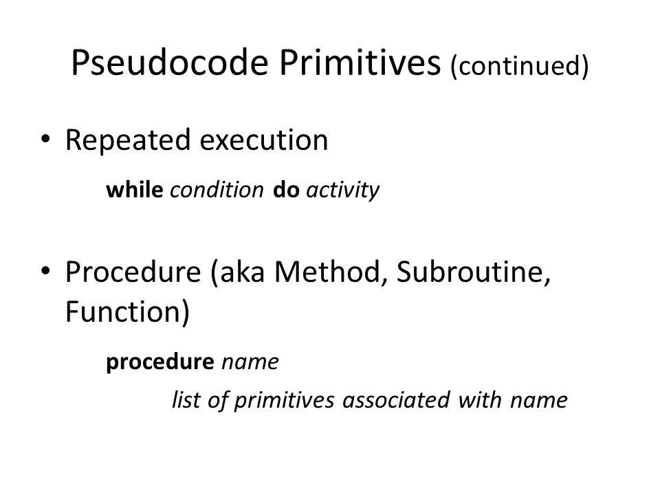 Pseudocode Primitives (continued)