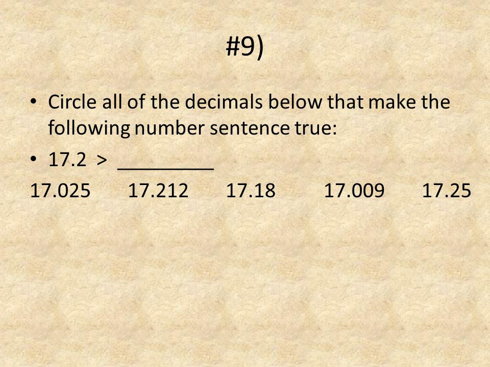 #9) Circle all of the decimals below that make the following number sentence true: 17.2 > _________.