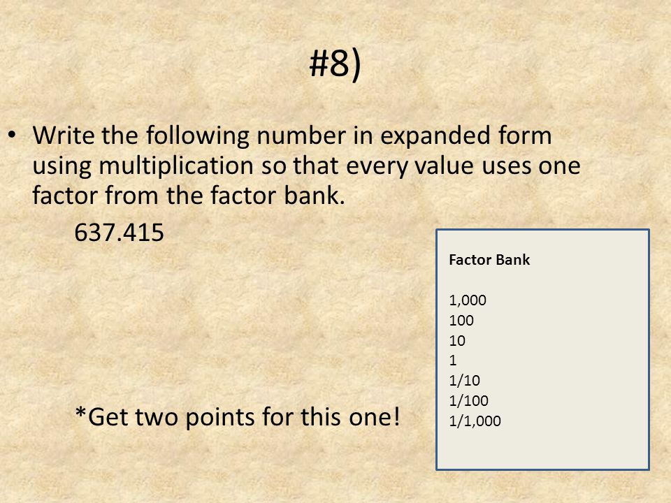 #8) Write the following number in expanded form using multiplication so that every value uses one factor from the factor bank.