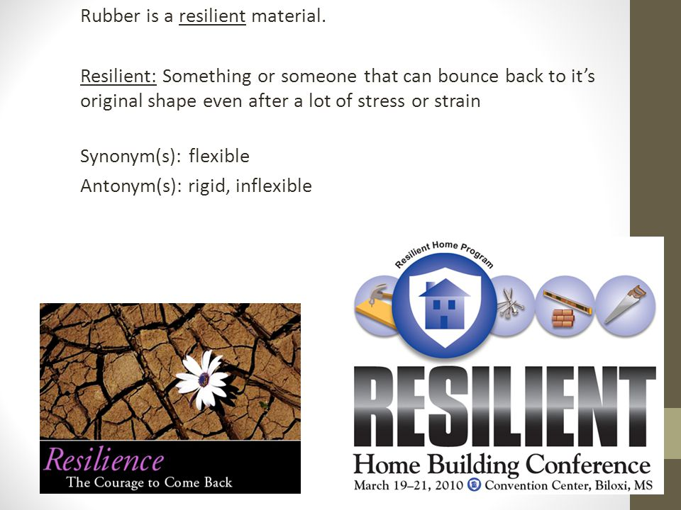 Rubber is a resilient material
