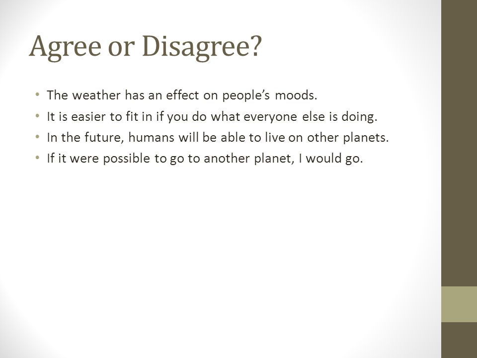 Agree or Disagree The weather has an effect on people's moods.
