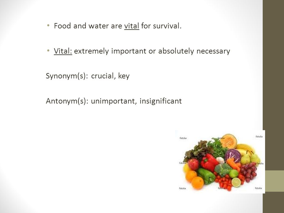 Food and water are vital for survival.