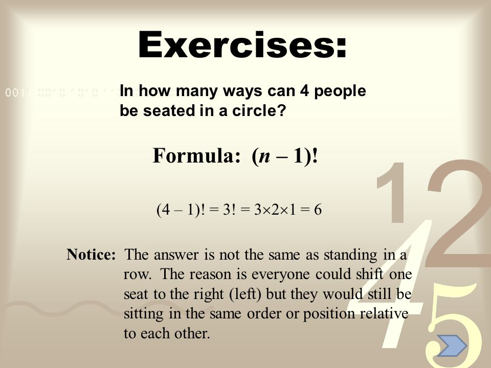 Exercises: Formula: (n – 1)! In how many ways can 4 people