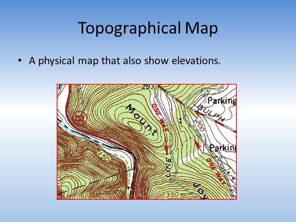 Topographical Map A physical map that also show elevations.