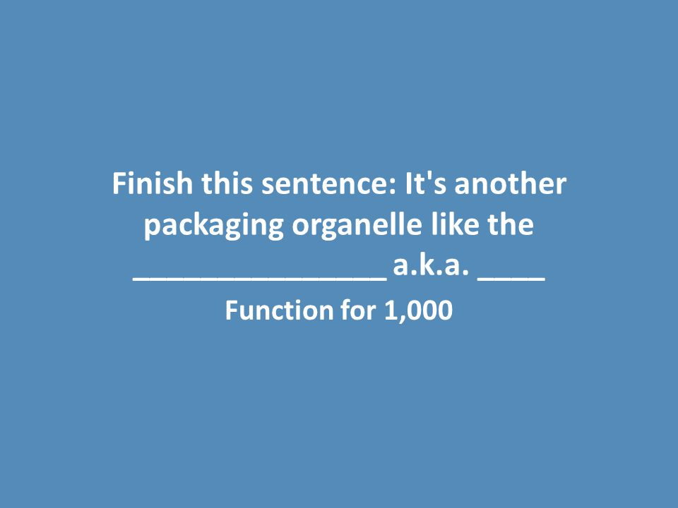 Finish this sentence: It s another packaging organelle like the _______________ a.k.a. ____