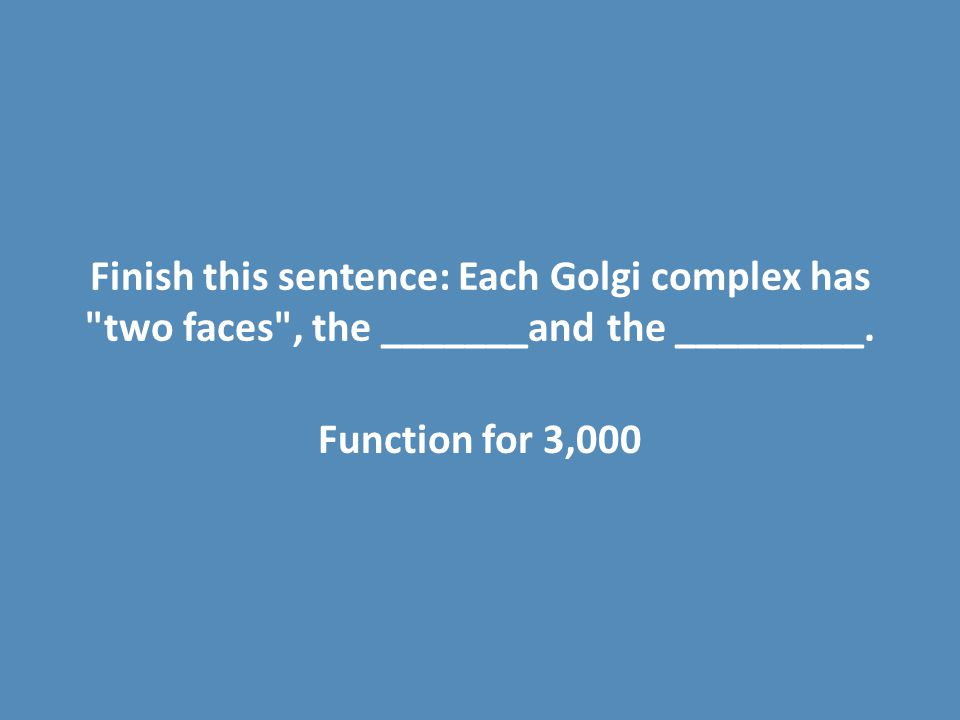 Finish this sentence: Each Golgi complex has two faces , the _______and the _________.