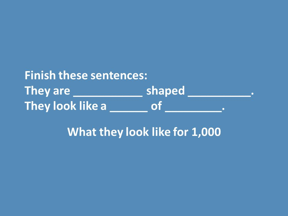 Finish these sentences: They are ___________ shaped __________