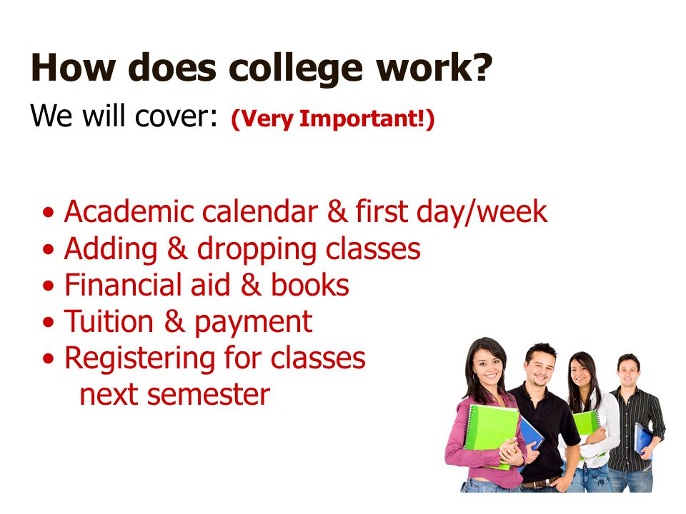 How does college work We will cover: (Very Important!)