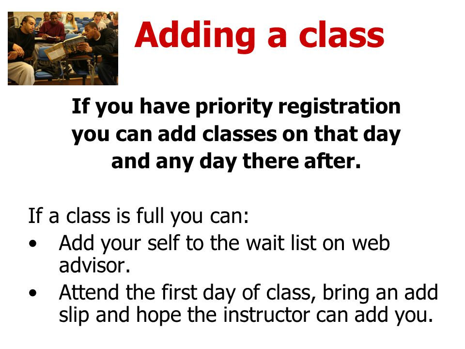 If you have priority registration you can add classes on that day