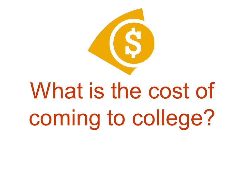 What is the cost of coming to college