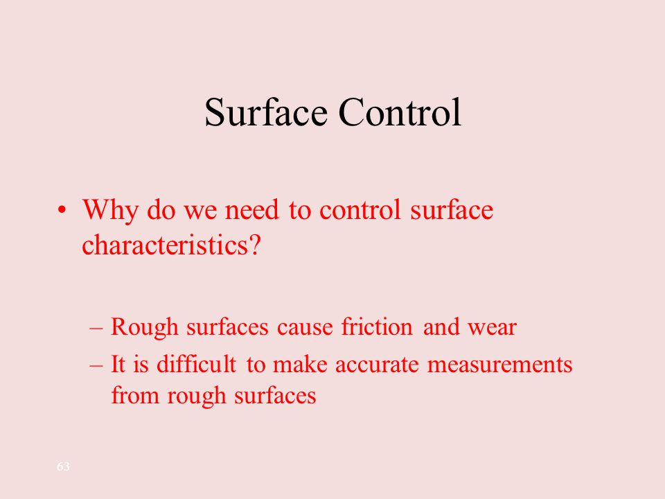 Surface Control Why do we need to control surface characteristics