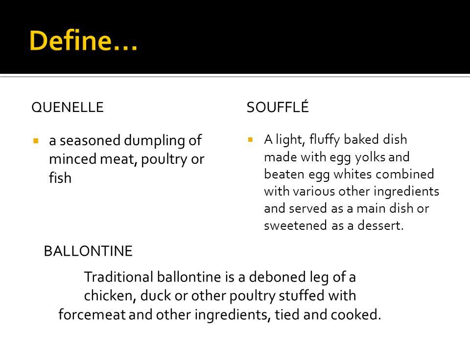Define... Soufflé a seasoned dumpling of minced meat, poultry or fish