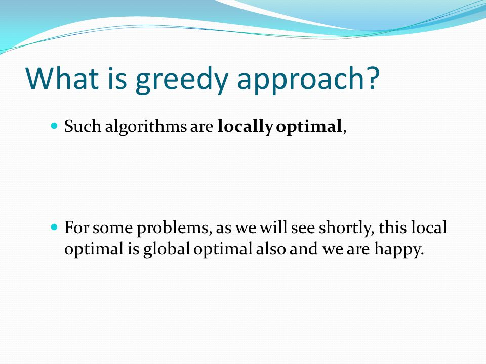 What is greedy approach