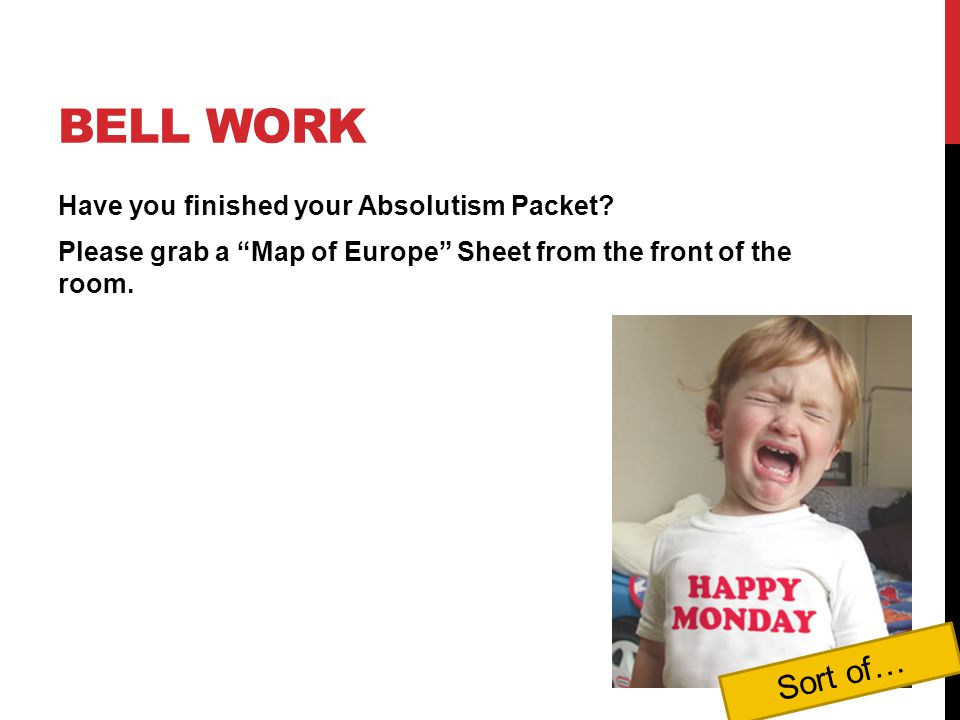 Bell Work Have you finished your Absolutism Packet Please grab a Map of Europe Sheet from the front of the room.