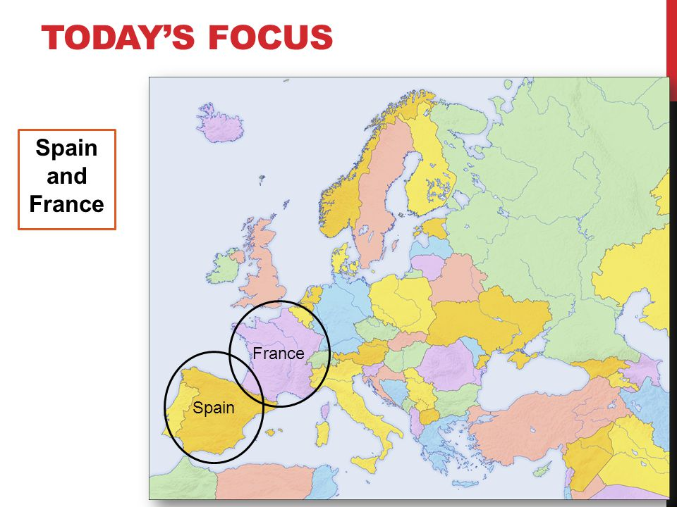 Today's focus Spain and France France Spain