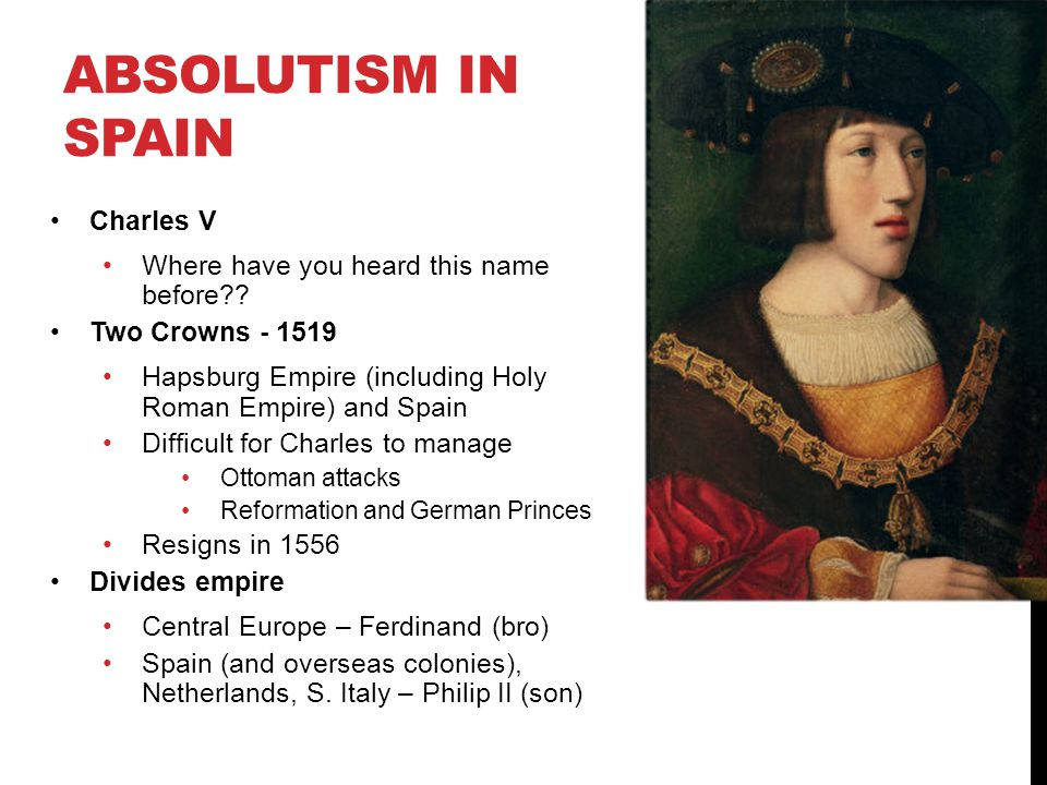 Absolutism in Spain Charles V Where have you heard this name before