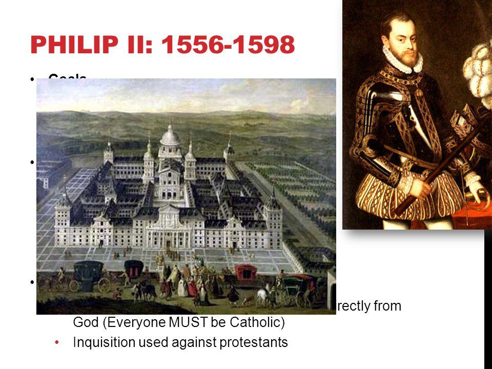 Philip II: 1556-1598 Goals Expand Spanish empire