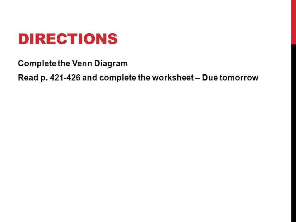 Directions Complete the Venn Diagram Read p. 421-426 and complete the worksheet – Due tomorrow