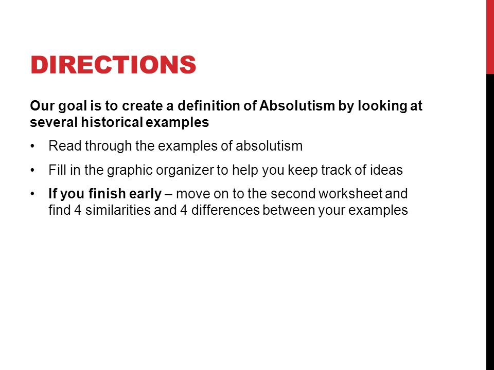 Directions Our goal is to create a definition of Absolutism by looking at several historical examples.