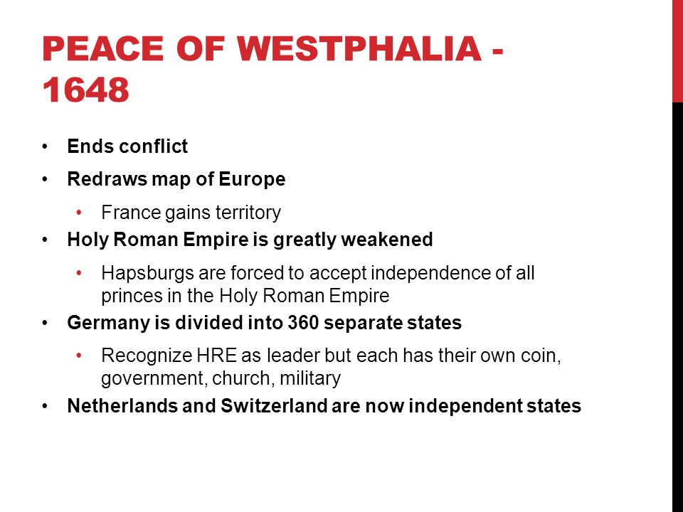 Peace of Westphalia - 1648 Ends conflict Redraws map of Europe