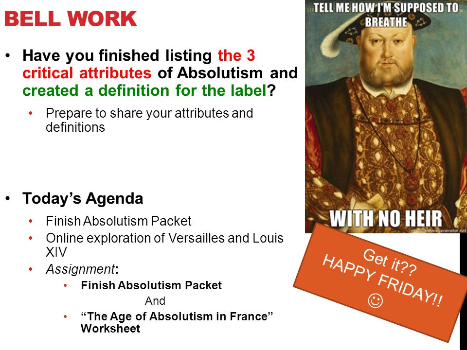 Bell work Have you finished listing the 3 critical attributes of Absolutism and created a definition for the label