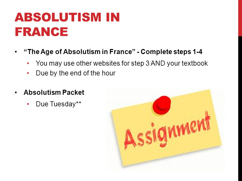 Absolutism in France The Age of Absolutism in France - Complete steps 1-4. You may use other websites for step 3 AND your textbook.