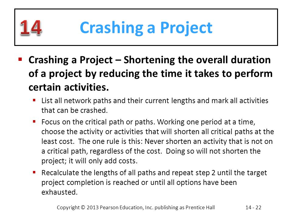 Crashing a Project Crashing a Project – Shortening the overall duration of a project by reducing the time it takes to perform certain activities.