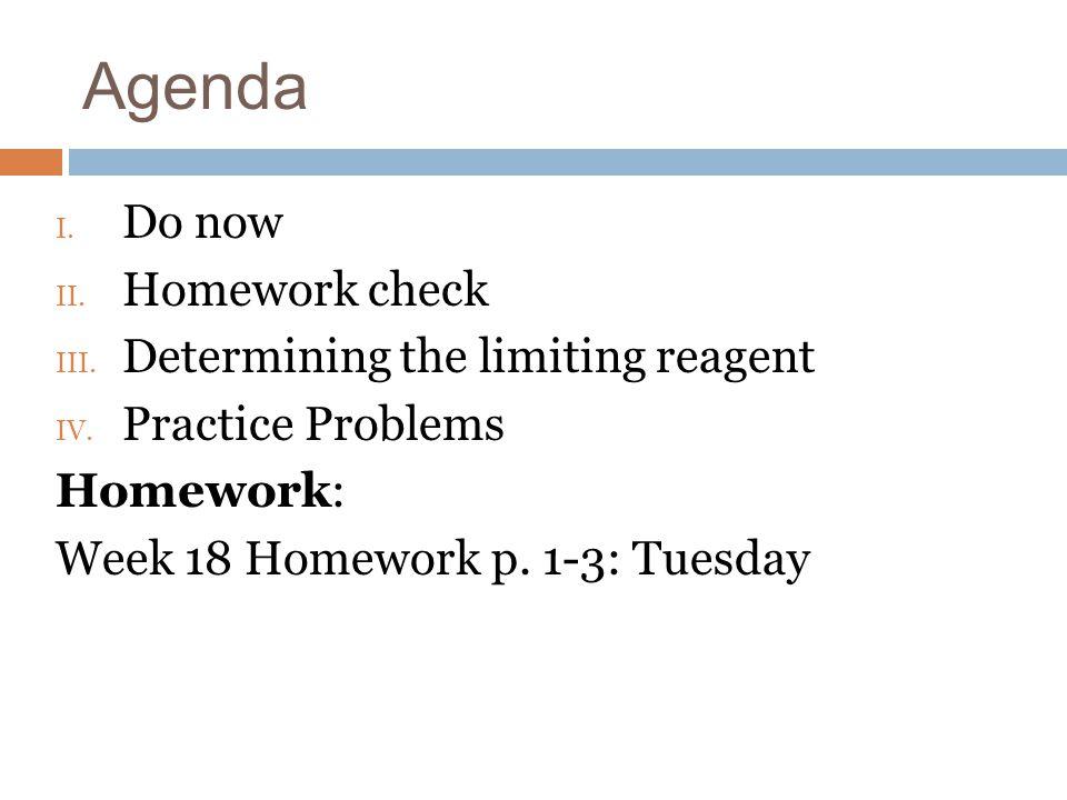 Agenda Do now Homework check Determining the limiting reagent