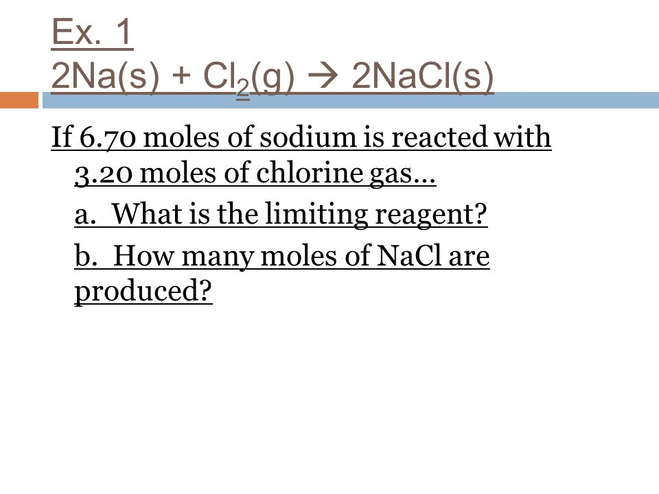 Ex. 1 2Na(s) + Cl2(g)  2NaCl(s)