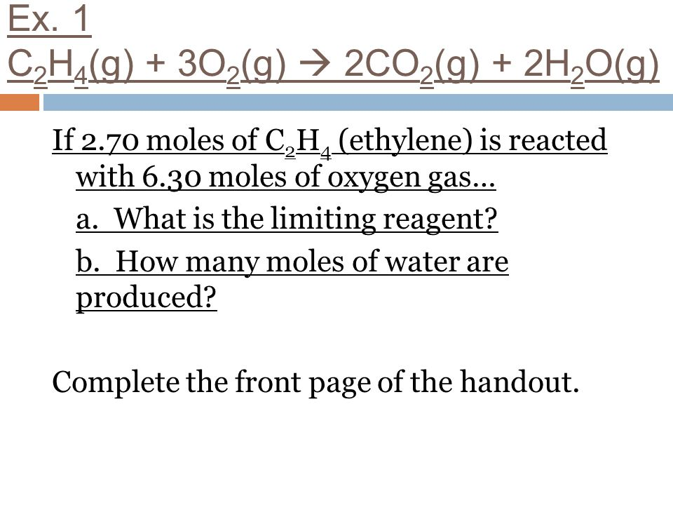 Ex. 1 C2H4(g) + 3O2(g)  2CO2(g) + 2H2O(g)