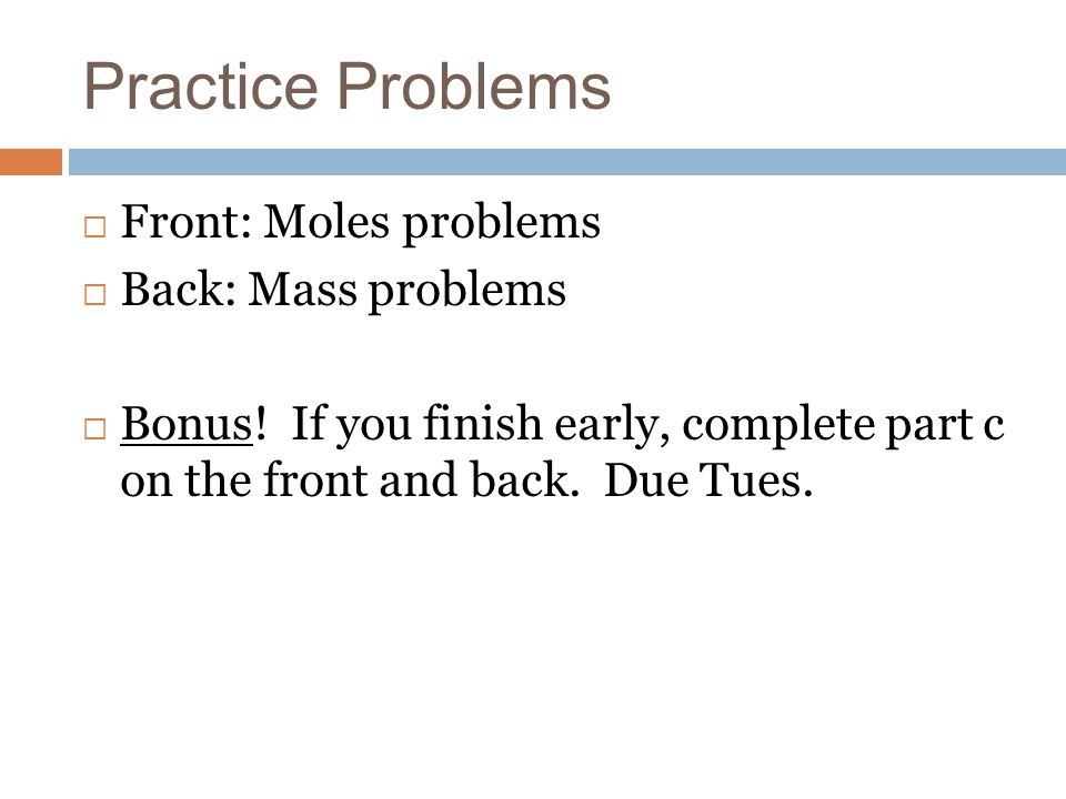 Practice Problems Front: Moles problems Back: Mass problems