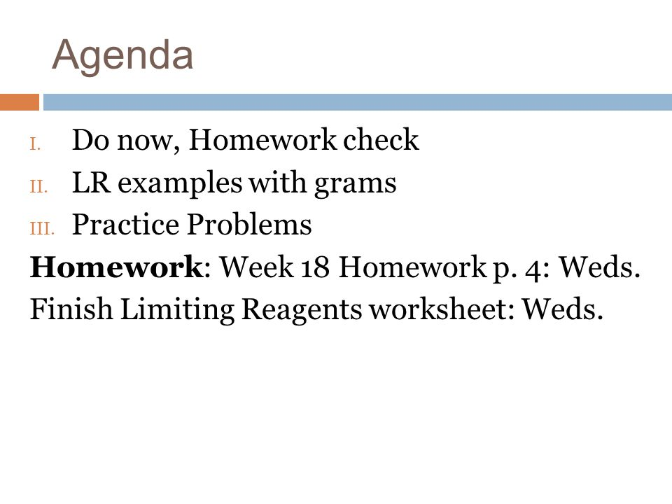Agenda Do now, Homework check LR examples with grams Practice Problems