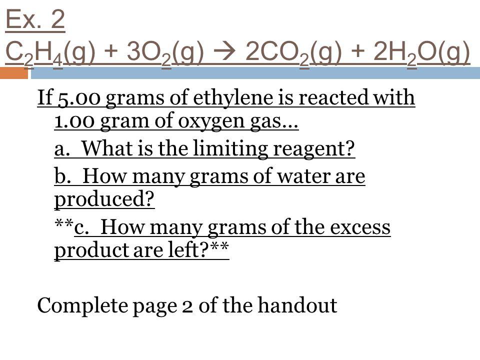 Ex. 2 C2H4(g) + 3O2(g)  2CO2(g) + 2H2O(g)