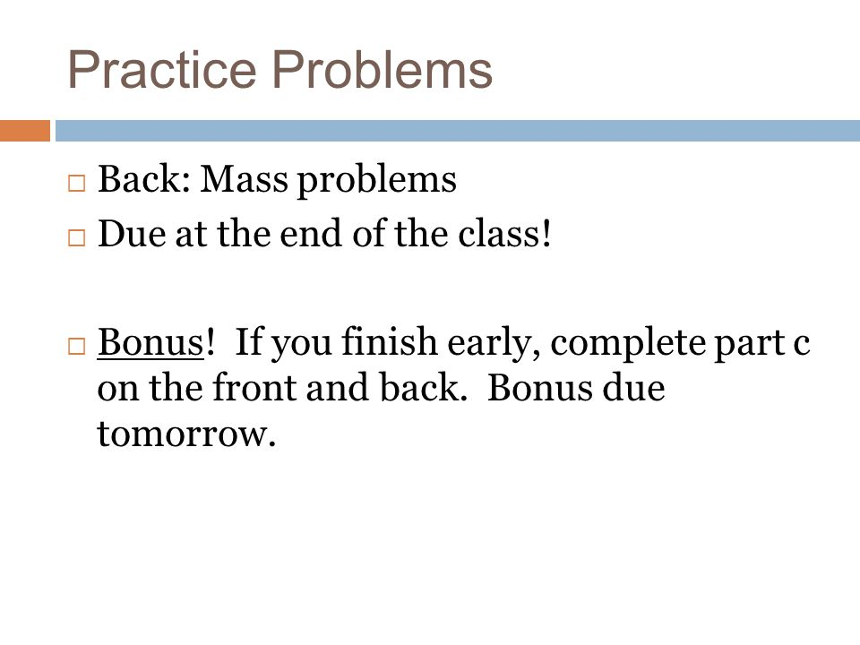 Practice Problems Back: Mass problems Due at the end of the class!