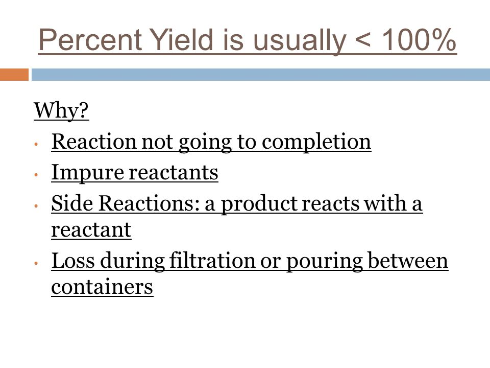 Percent Yield is usually < 100%