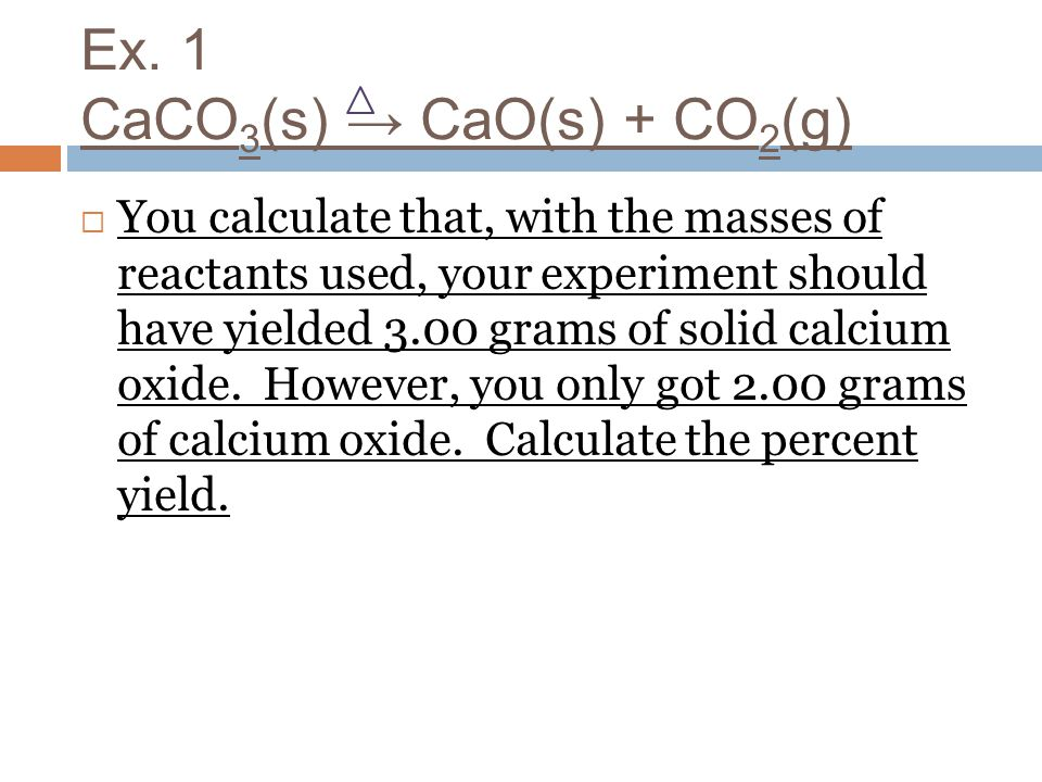 Ex. 1 CaCO3(s) → CaO(s) + CO2(g)