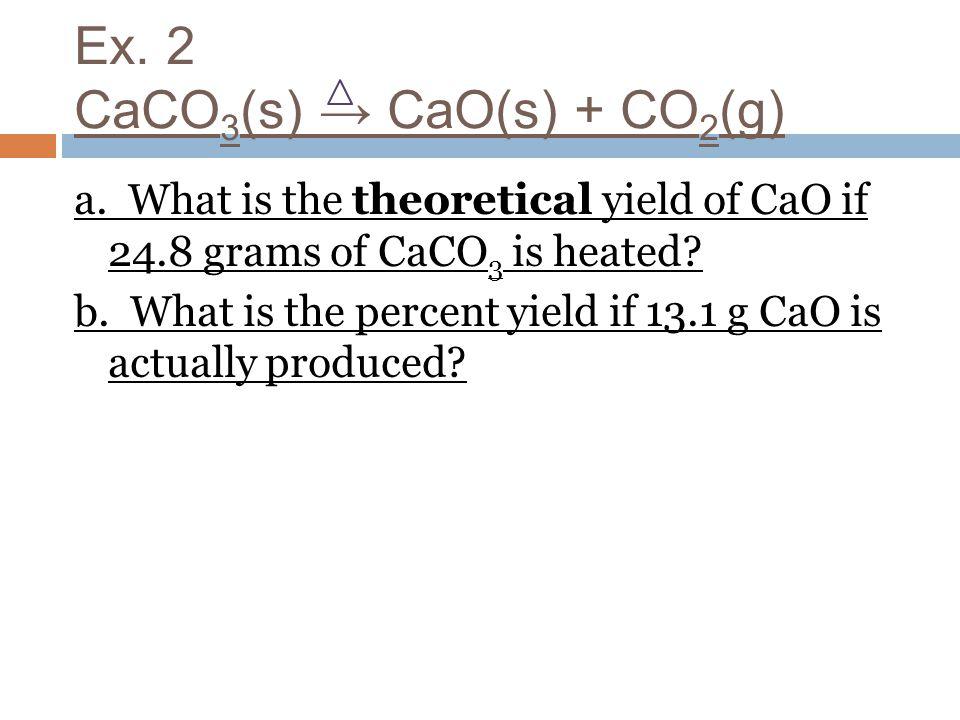Ex. 2 CaCO3(s) → CaO(s) + CO2(g)