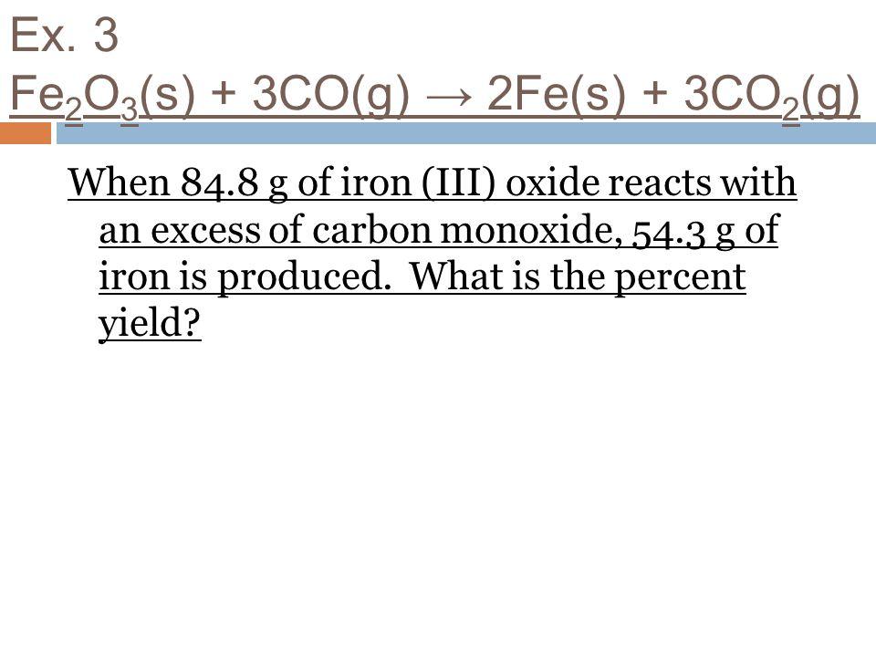 Ex. 3 Fe2O3(s) + 3CO(g) → 2Fe(s) + 3CO2(g)