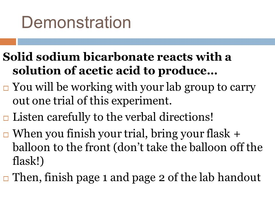 Demonstration Solid sodium bicarbonate reacts with a solution of acetic acid to produce…