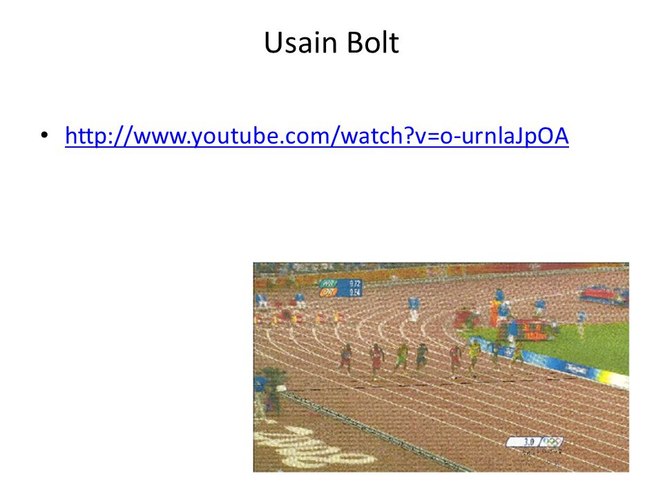 Usain Bolt http://www.youtube.com/watch v=o-urnlaJpOA