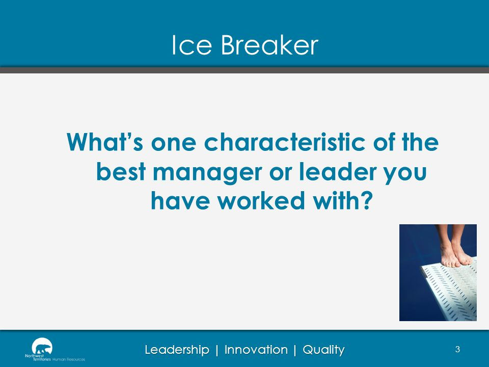 Ice Breaker What's one characteristic of the best manager or leader you have worked with OPTIONS – depending on group size.